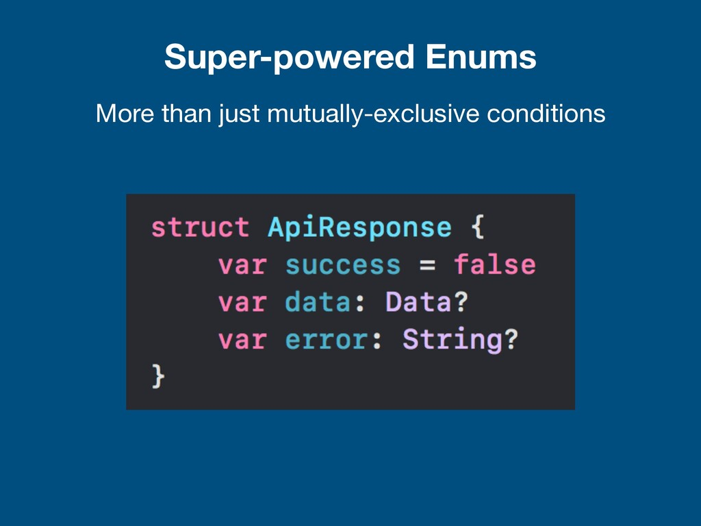 Super-powered Enums More than just mutually-exc...