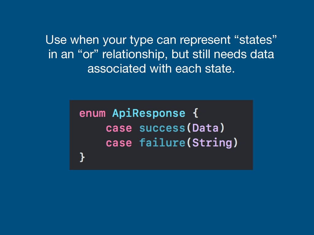 "Use when your type can represent ""states"" in an..."