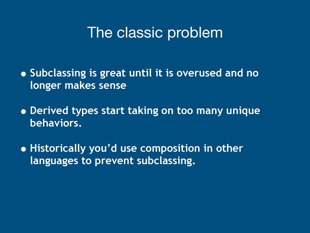 The classic problem • Subclassing is great unti...