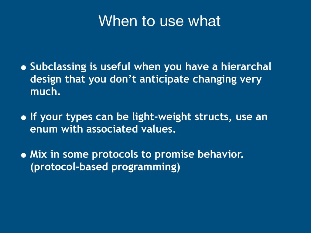 When to use what • Subclassing is useful when y...