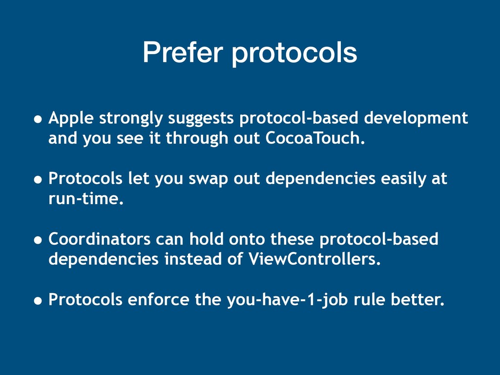 Prefer protocols • Apple strongly suggests prot...