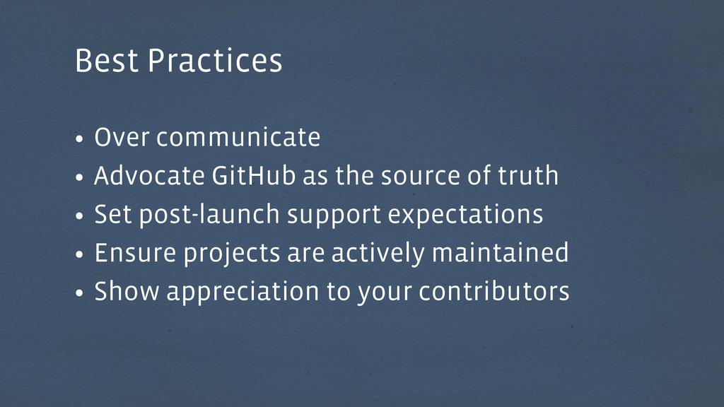 • Over communicate • Advocate GitHub as the sou...
