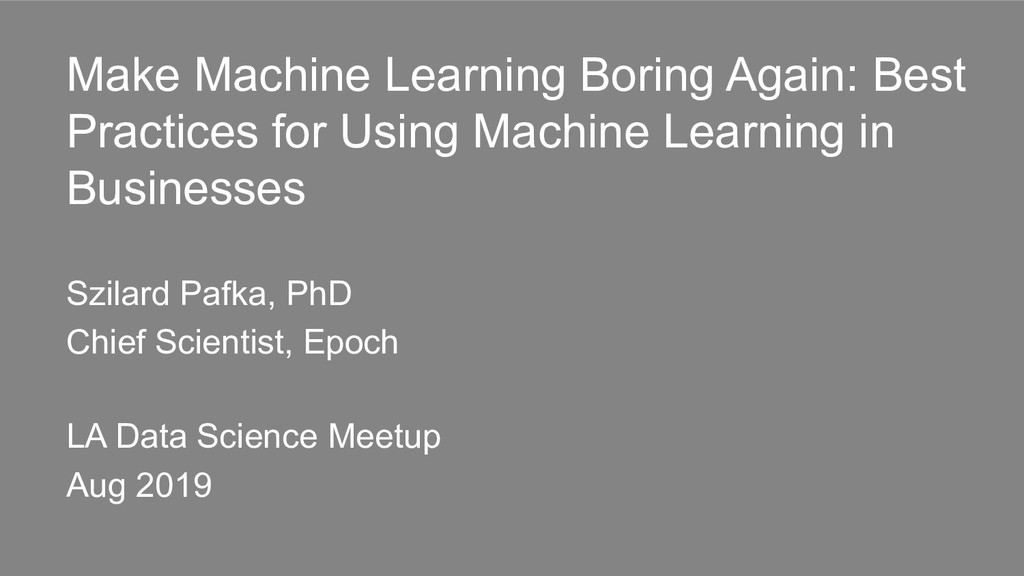 Make Machine Learning Boring Again: Best Practi...