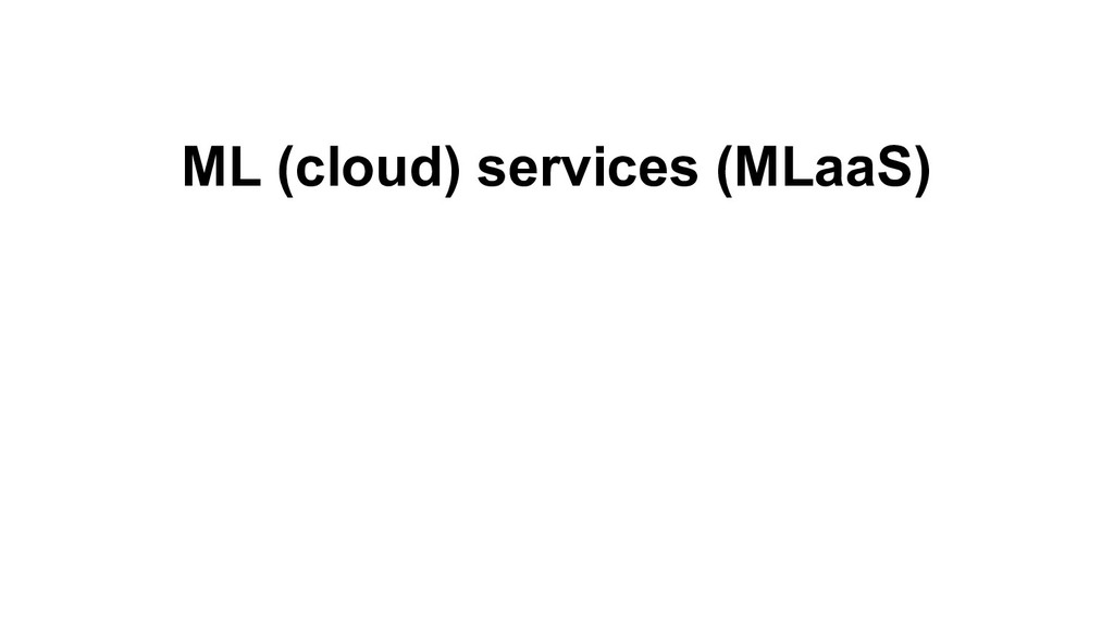 ML (cloud) services (MLaaS)
