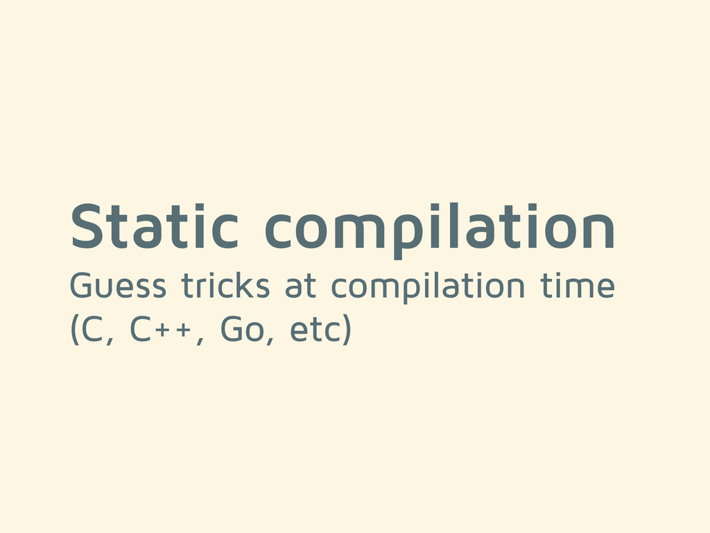 Static compilation Guess tricks at compilation ...