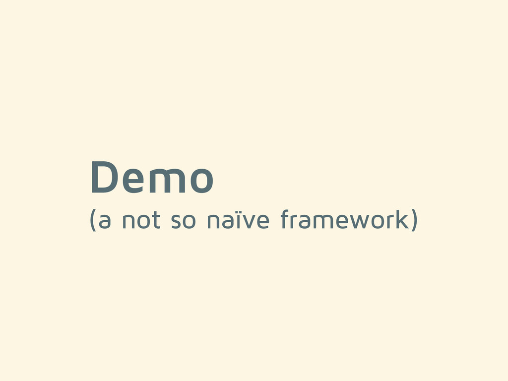 Demo (a not so naïve framework)