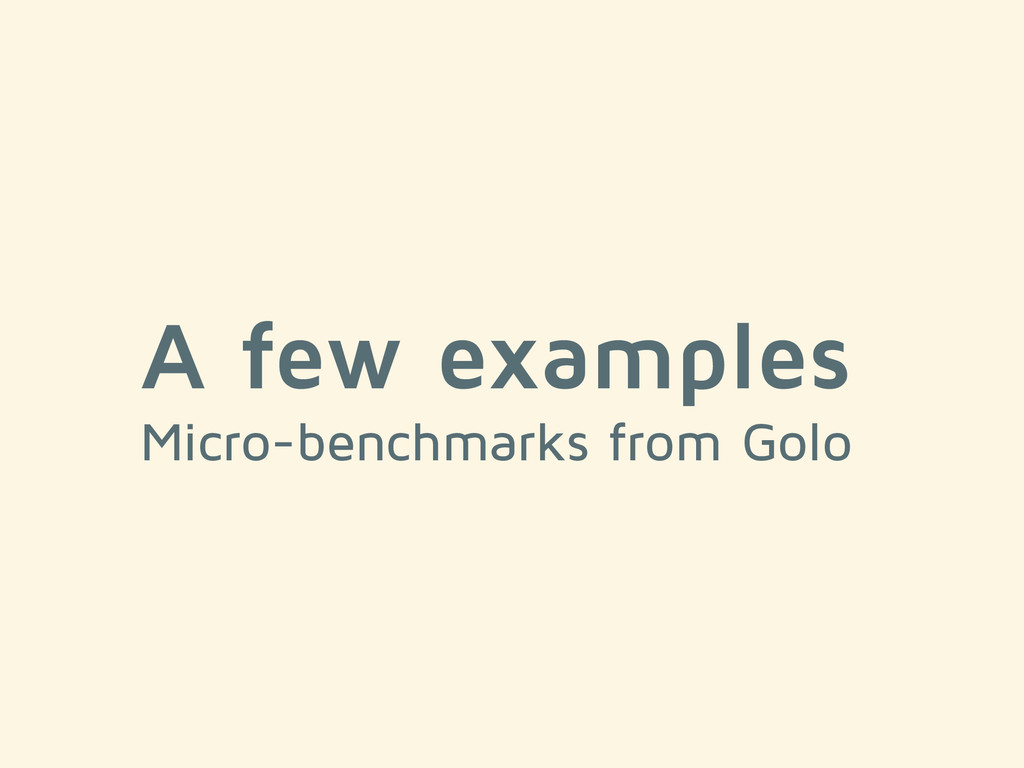 A few examples Micro-benchmarks from Golo
