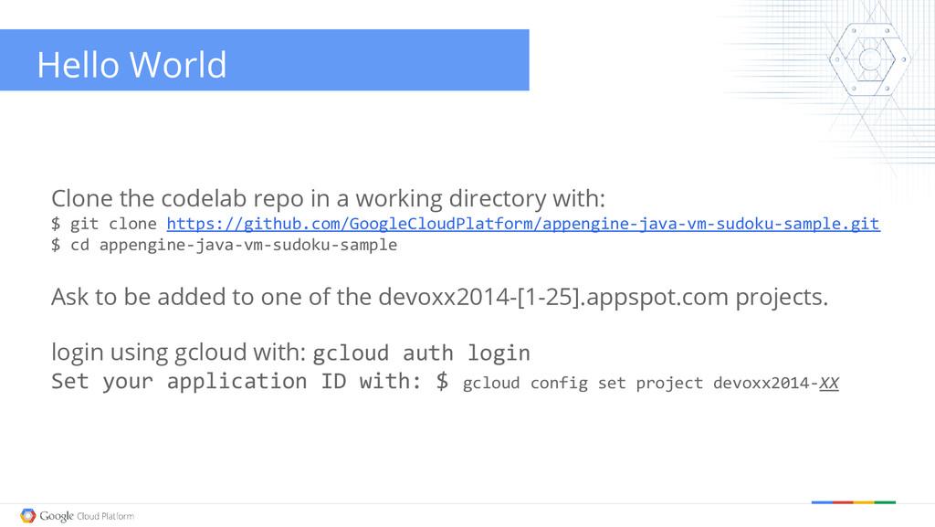 Hello World Clone the codelab repo in a working...