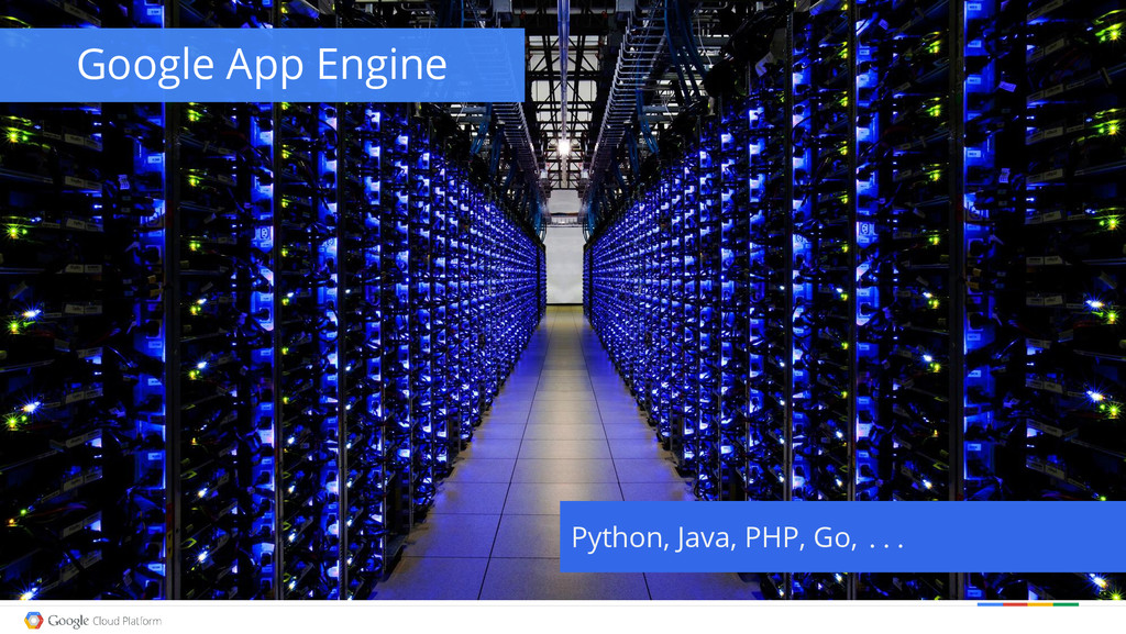 Google App Engine Python, Java, PHP, Go, ...