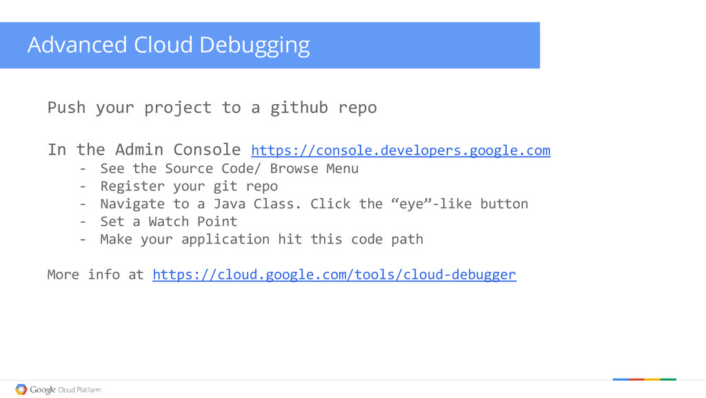 Advanced Cloud Debugging Push your project to a...