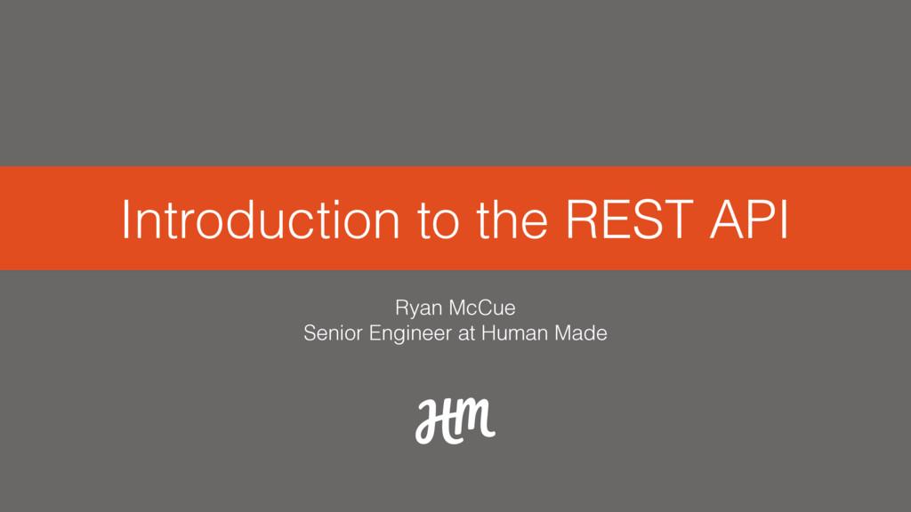 Introduction to the REST API Ryan McCue Senior...