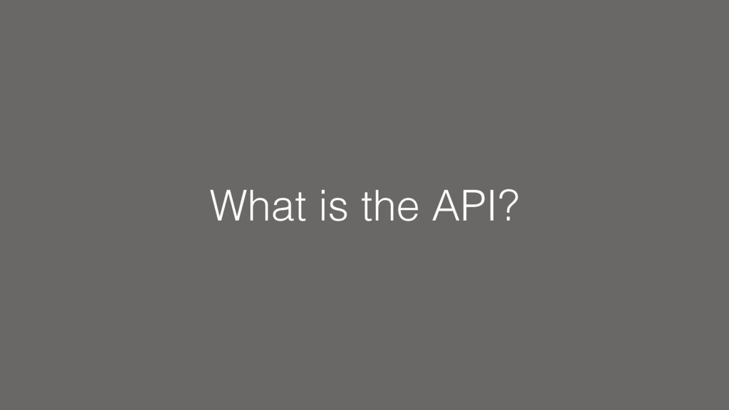 What is the API?