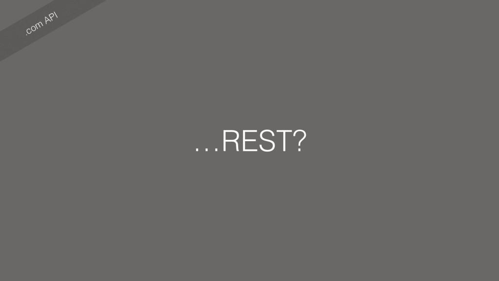 .com API …REST?
