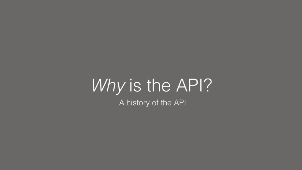 Why is the API? A history of the API