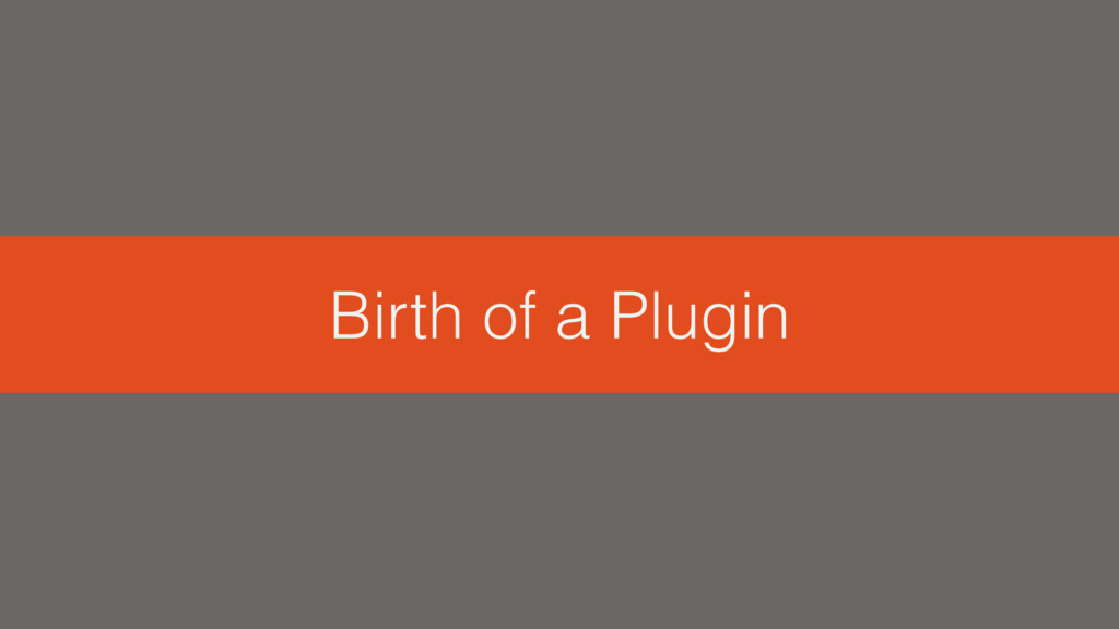Birth of a Plugin