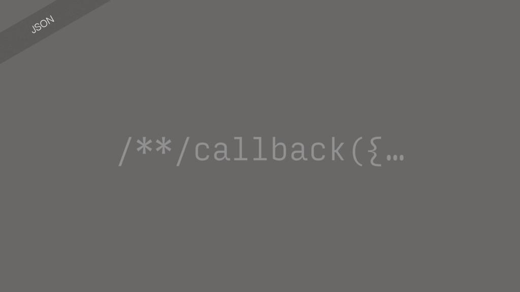 JSON /**/callback({…