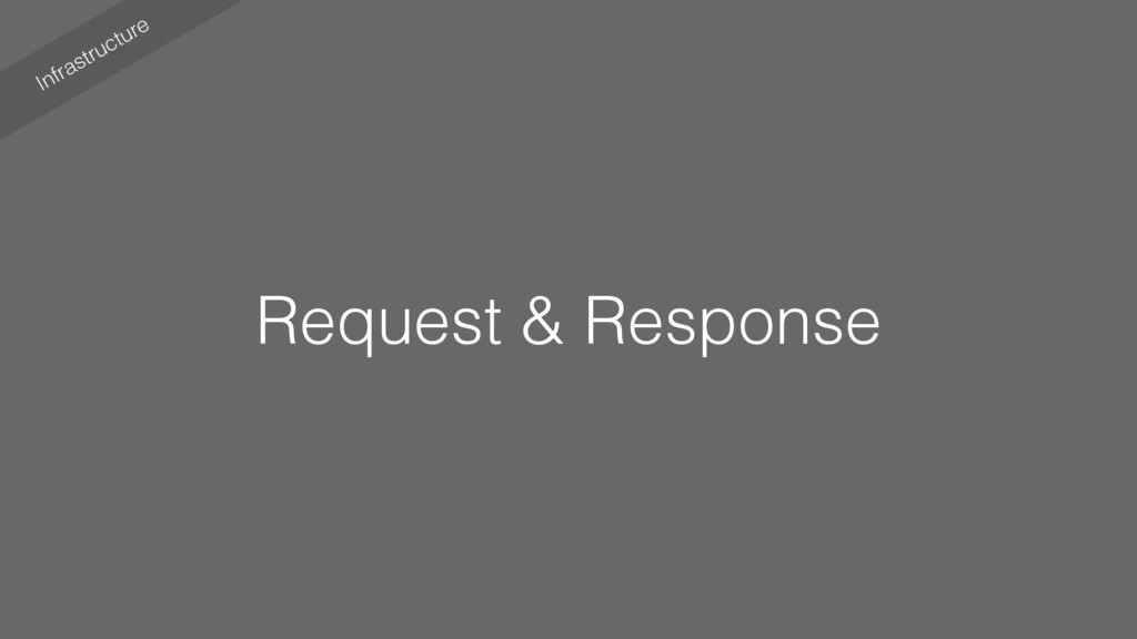 Infrastructure Request & Response