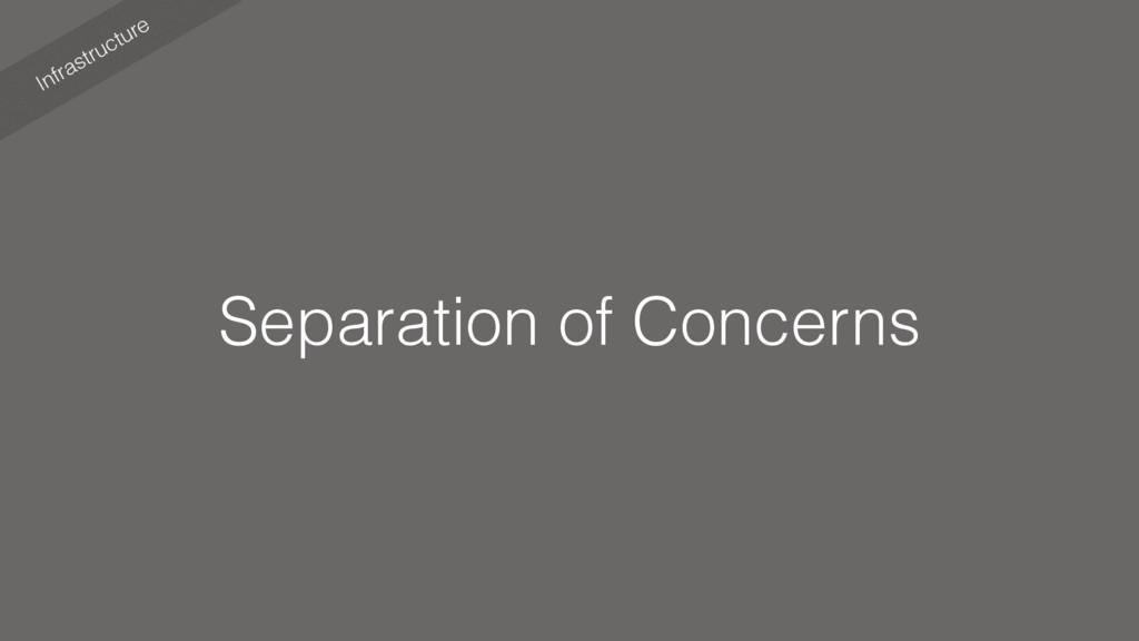 Infrastructure Separation of Concerns