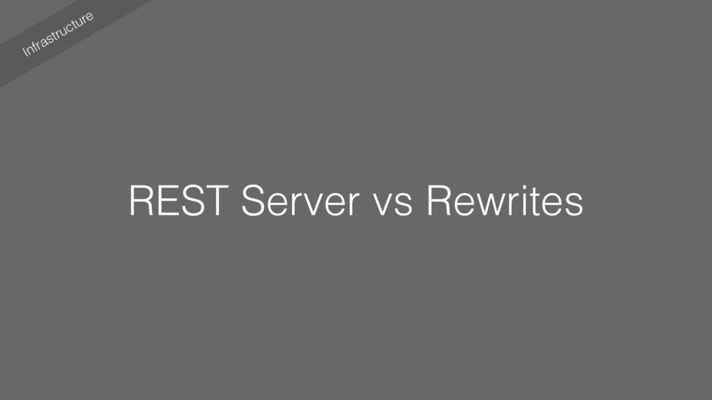 Infrastructure REST Server vs Rewrites