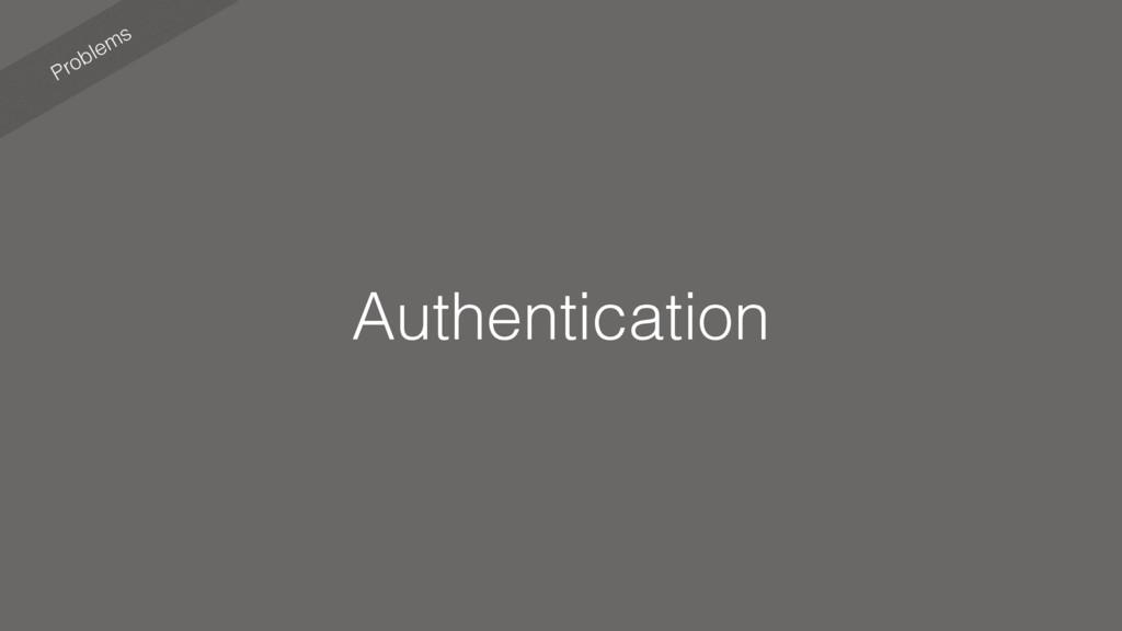 Problems Authentication