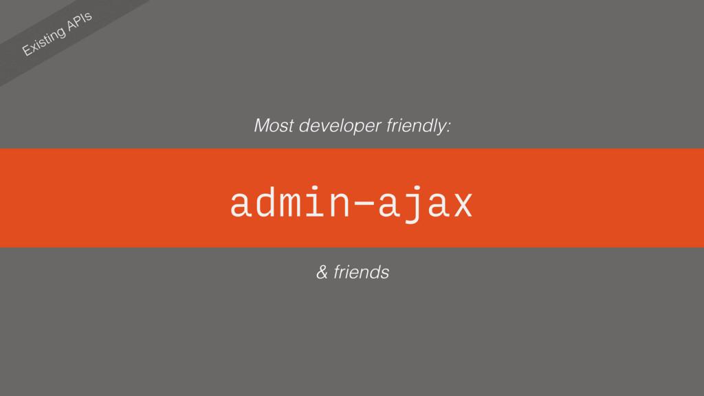 admin-ajax Existing APIs & friends Most develop...