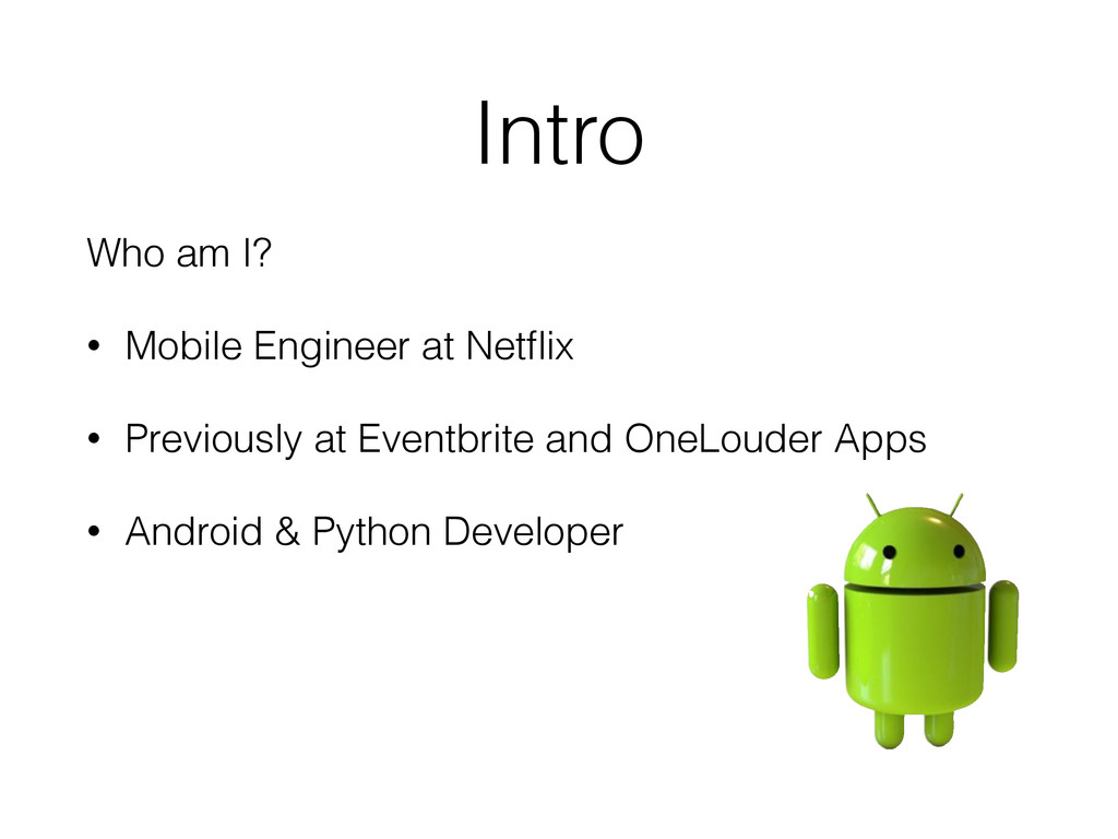 Intro Who am I? • Mobile Engineer at Netflix • P...