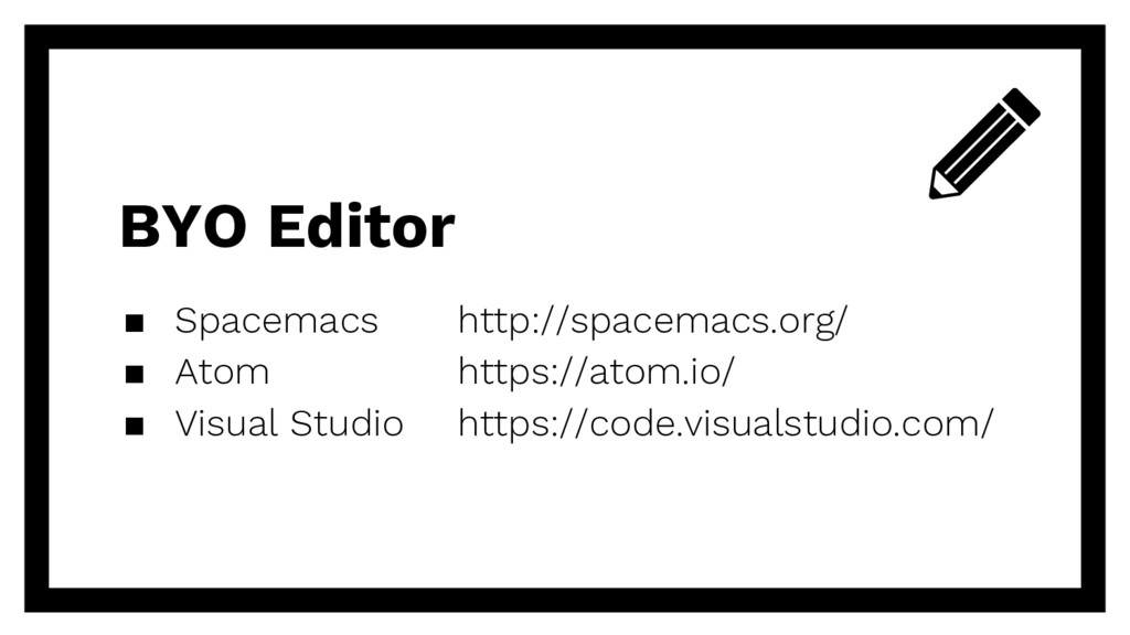 BYO Editor ▪ Spacemacs http://spacemacs.org/ ▪ ...