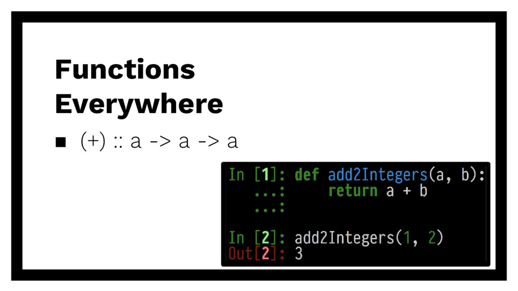 ▪ (+) :: a -> a -> a Functions Everywhere