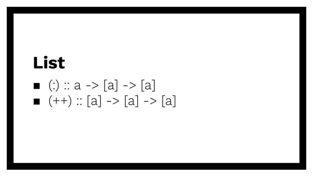 ▪ (:) :: a -> [a] -> [a] ▪ (++) :: [a] -> [a] -...
