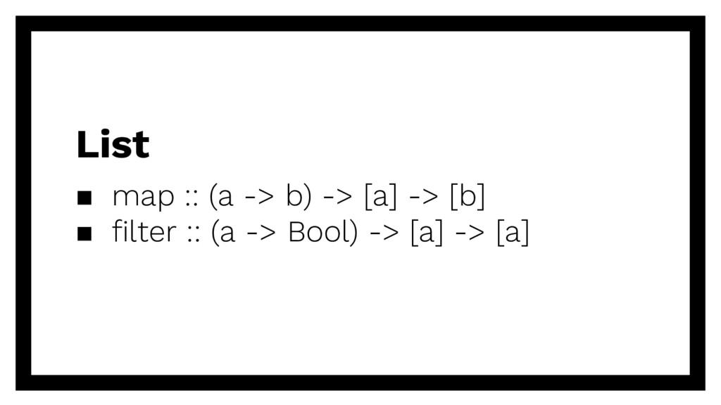 ▪ map :: (a -> b) -> [a] -> [b] ▪ filter :: (a ...