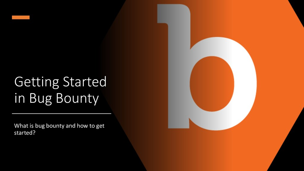 Getting Started in Bug Bounty What is bug bount...