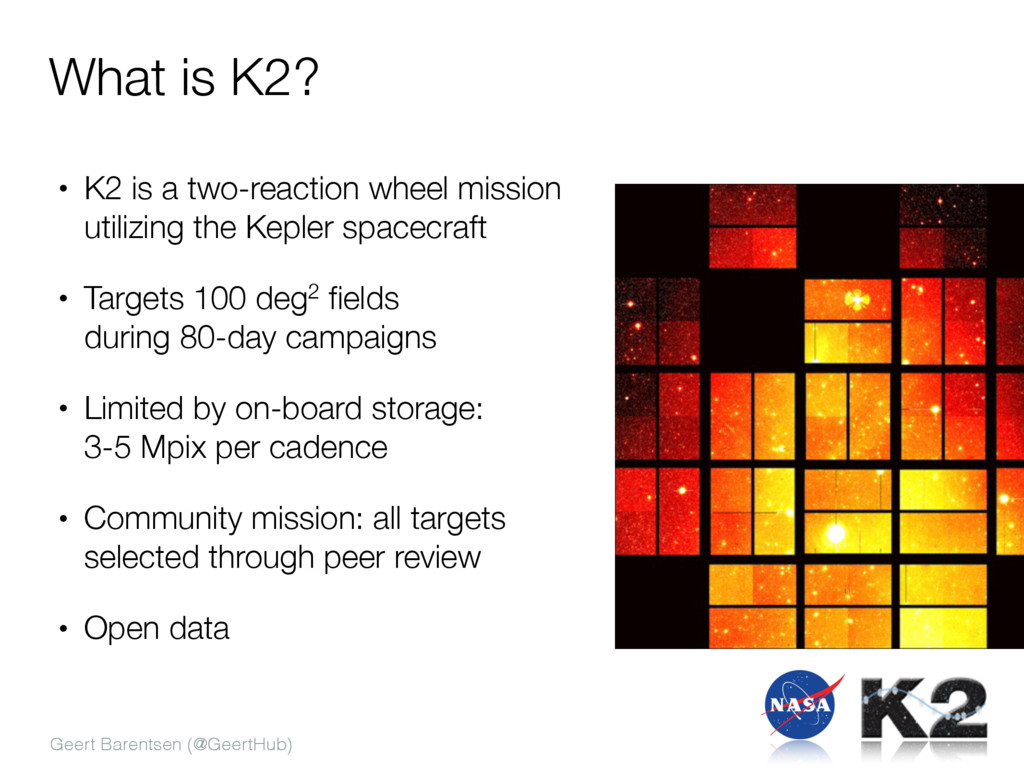Geert Barentsen (@GeertHub) What is K2? • K2 is...