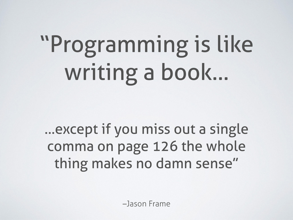 "–Jason Frame ""Programming is like writing a boo..."