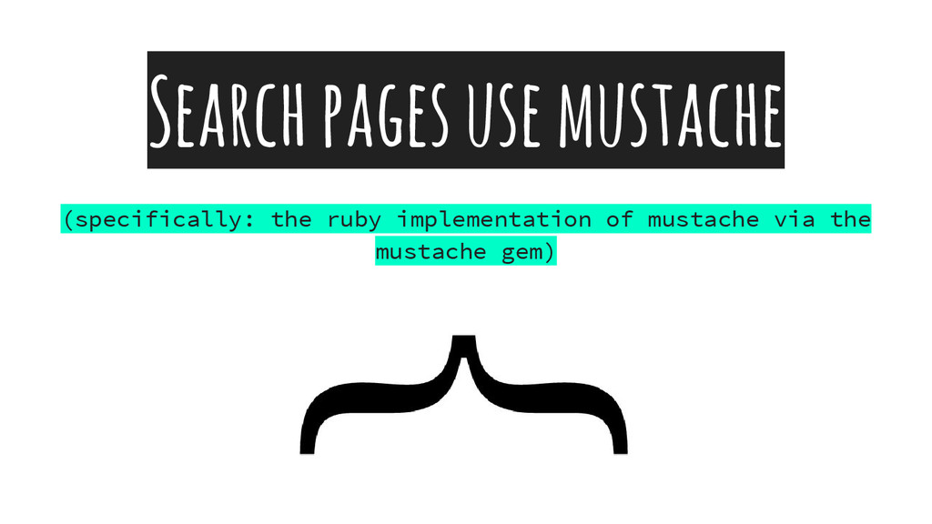 Search pages use mustache (specifically: the ru...