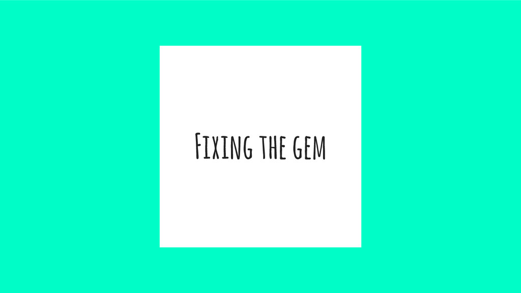 Fixing the gem