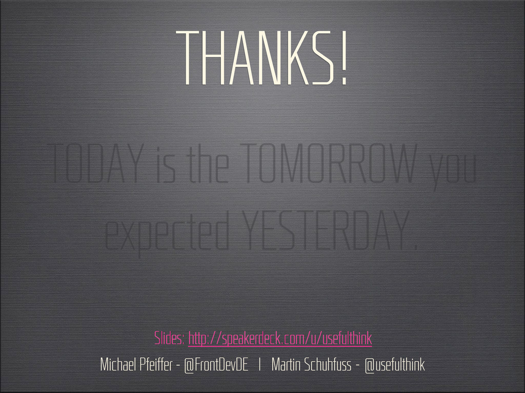 TODAY is the TOMORROW you expected YESTERDAY. T...