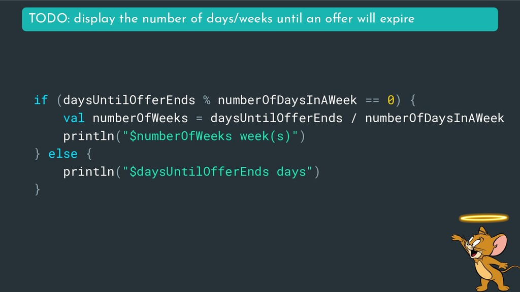 if (daysUntilOfferEnds % numberOfDaysInAWeek ==...