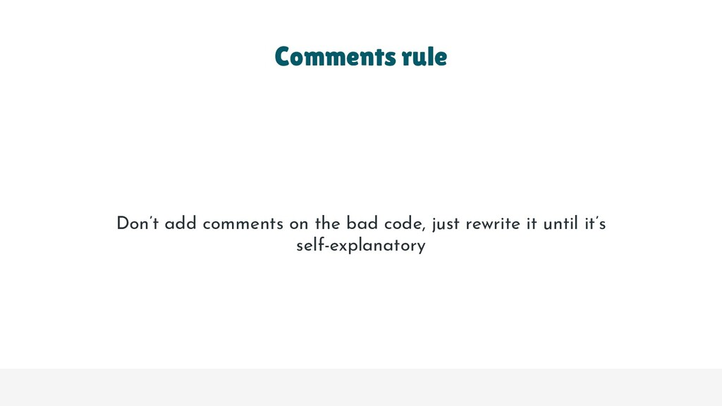 Don't add comments on the bad code, just rewrit...