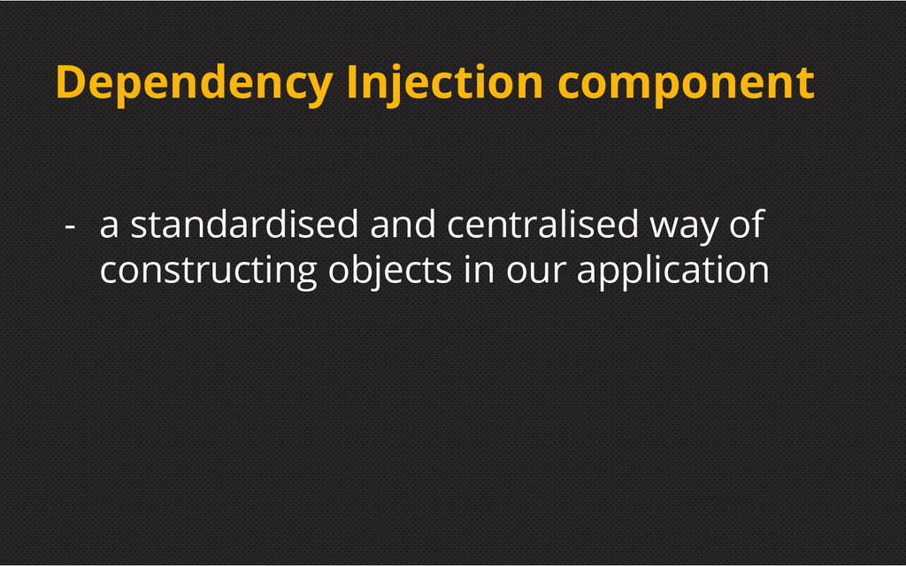 Dependency Injection component - a standardised...