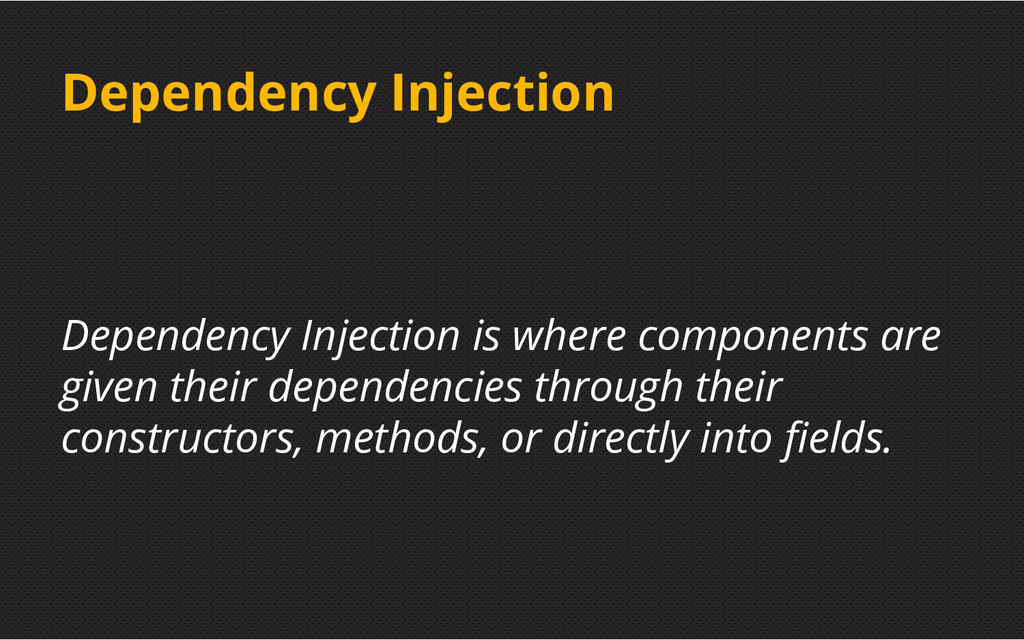 Dependency Injection Dependency Injection is wh...