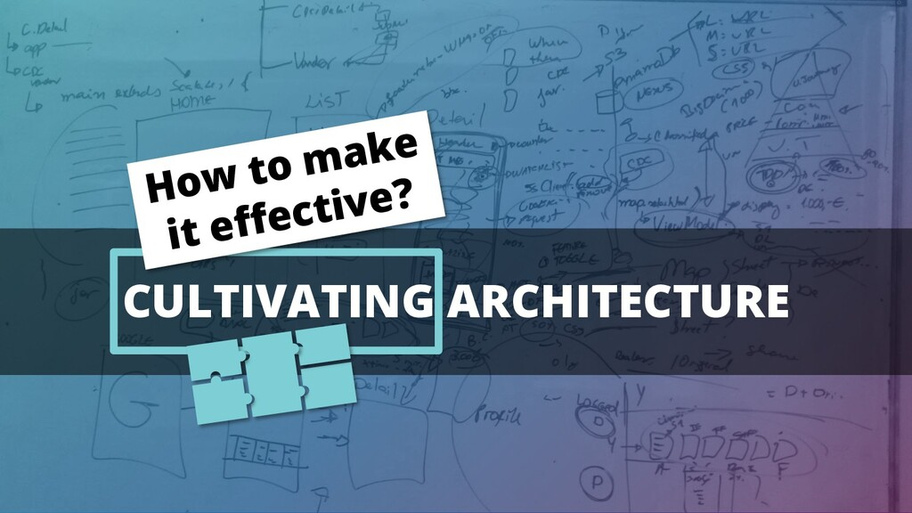 CULTIVATING ARCHITECTURE How to make it effecti...