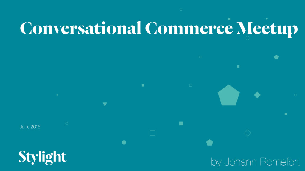 Conversational Commerce Meetup June 2016 01 by ...