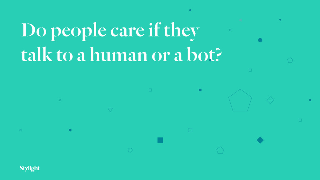 Do people care if they talk to a human or a bot?