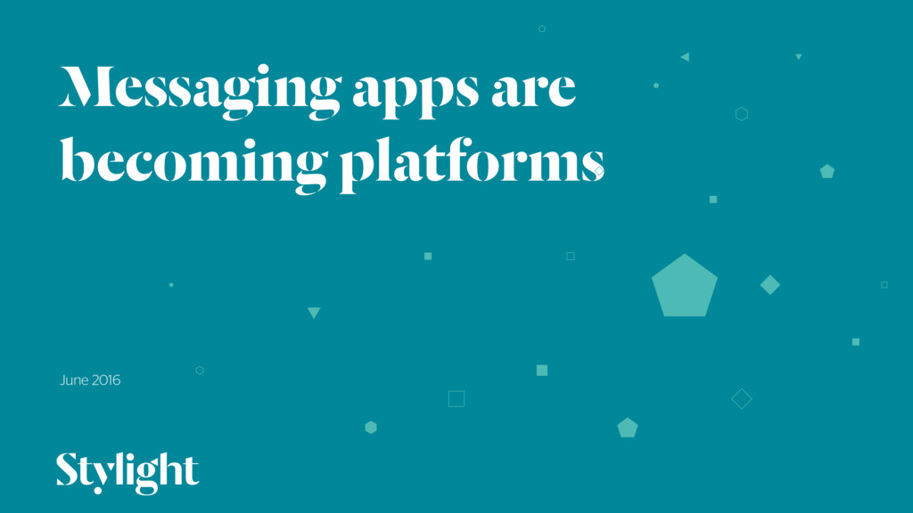 Messaging apps are becoming platforms June 2016...