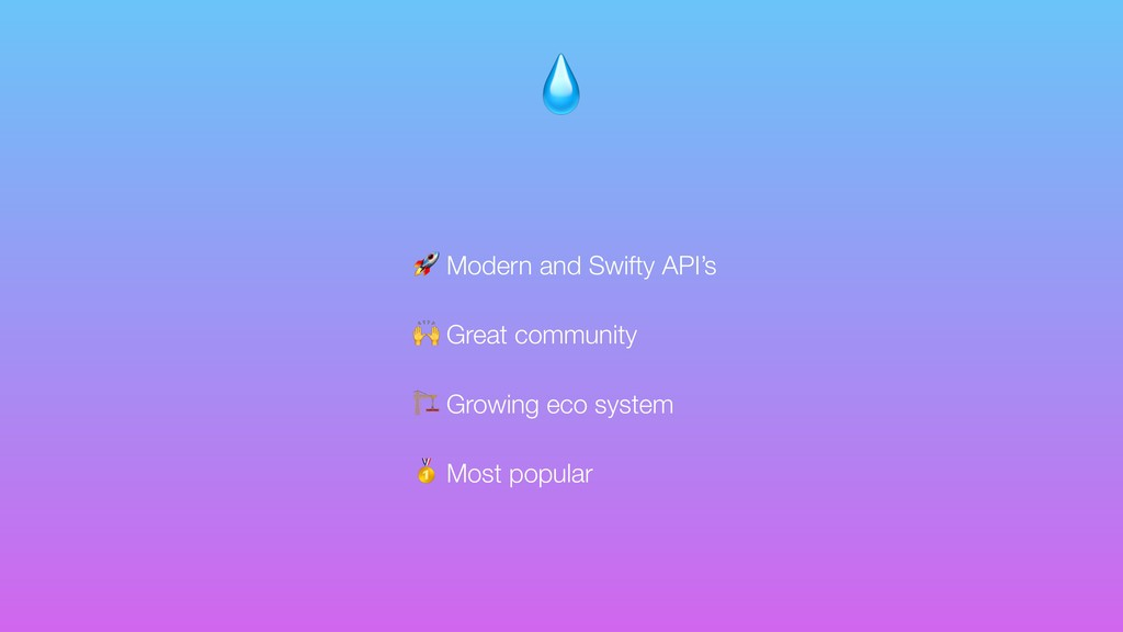 Modern and Swifty API's  Great community  Grow...