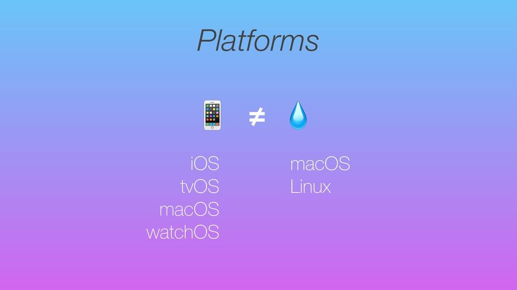 Platforms iOS tvOS macOS watchOS  ≠ macOS Linux