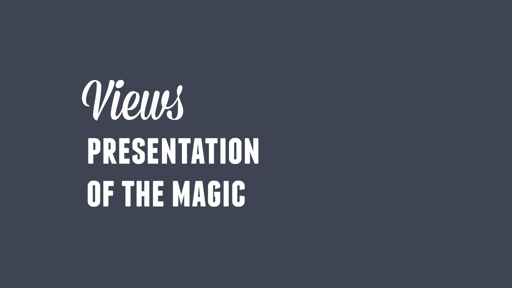 Views presentation of the magic