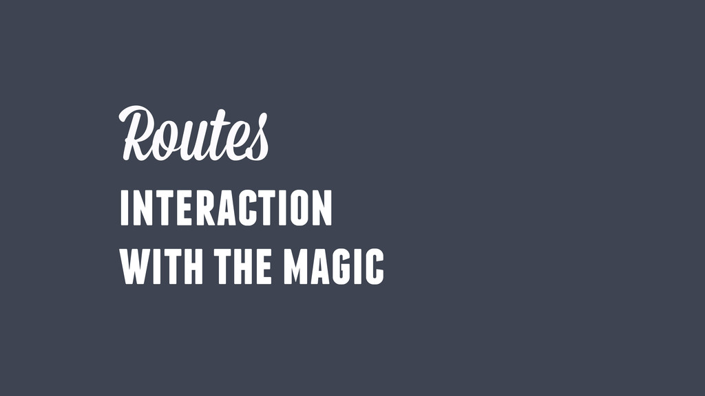 Routes interaction with the magic