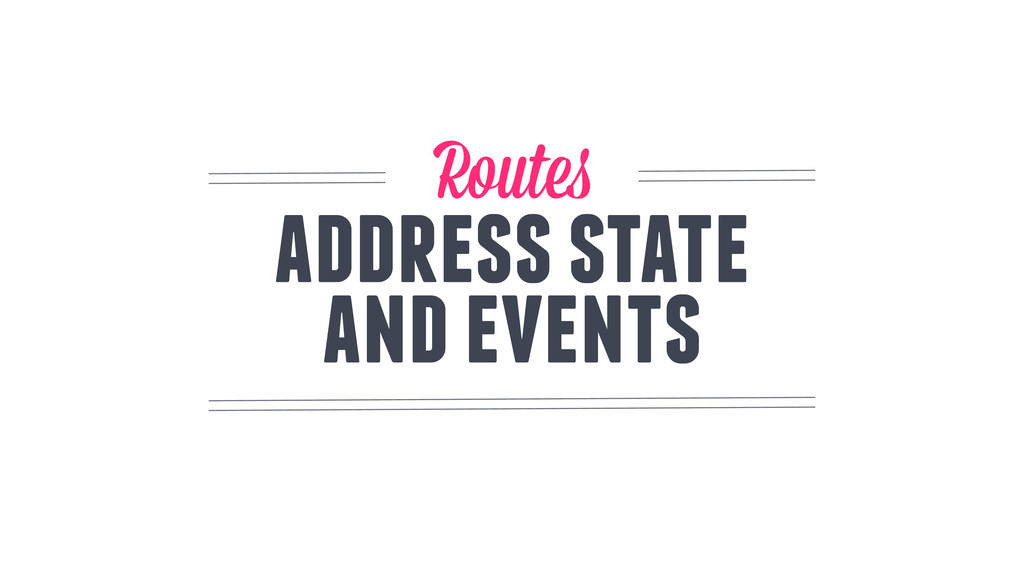 and events Routes address state