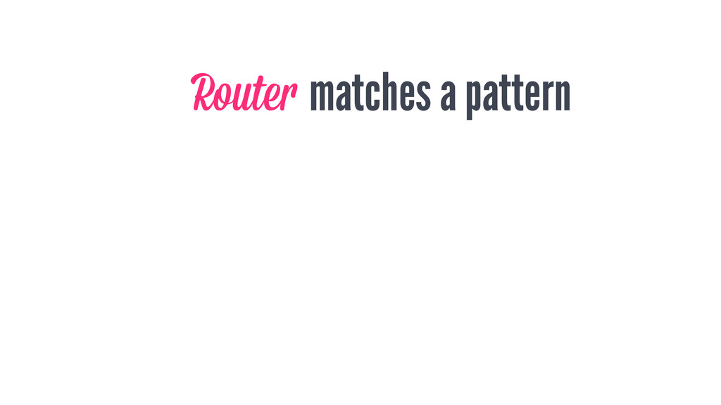 matches a pattern Router
